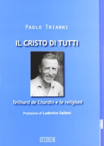 Il Cristo di tutti. Teilhard de Chardin e le religioni - Paolo Trianni |