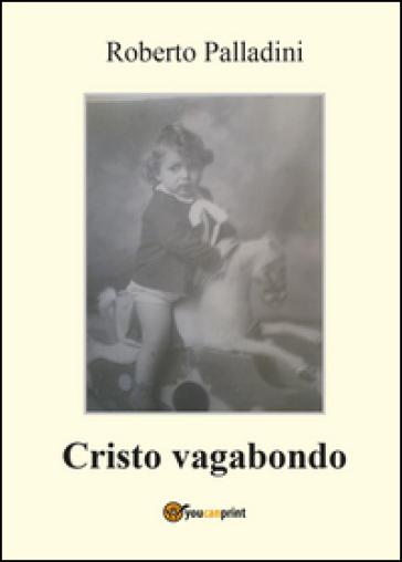 Cristo vagabondo - Roberto Palladini  