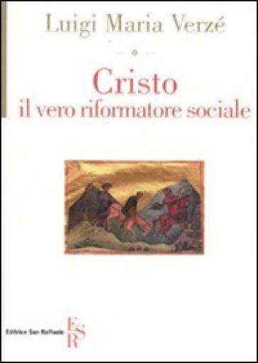 Cristo, il vero riformatore sociale - Luigi Maria Verzé |