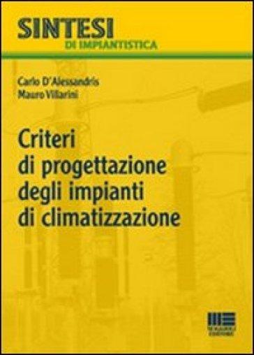Criteri di progettazione degli impianti di climatizzazione - Carlo D'Alessandris |