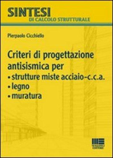 Criteri di progettazione antismismica per strutture miste acciaio-c.c.a., legno, muratura - Pierpaolo Cicchiello |