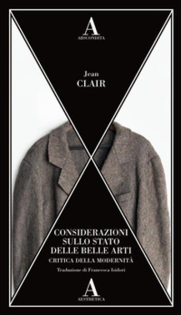 Critica della modernità. Considerazioni sullo stato delle belle arti - Jean Clair |