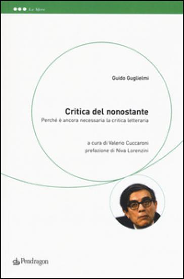 Critica del nonostante. Perché è ancora necessaria la critica letteraria - Guido Guglielmi | Kritjur.org