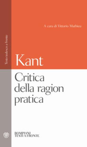 Critica della ragion pratica. Testo tedesco a fronte - Immanuel Kant  