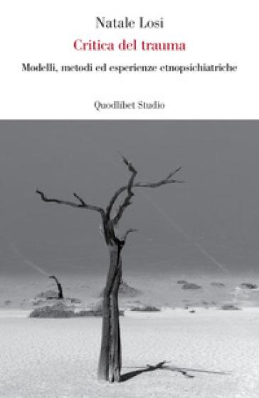 Critica del trauma. Modelli, metodi ed esperienze etnopsichiatriche - Natale Losi | Thecosgala.com