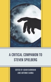 A Critical Companion to Steven Spielberg