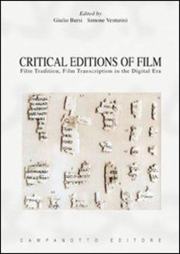 Critical editions of film. Film tradition, film transcription in the digital era - Giulio Bursi | Thecosgala.com