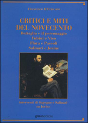 Critici e miti del Novecento. Battaglia e il personaggio-Fubini e Vico-Flora e pascoli-Salinari e Jovine