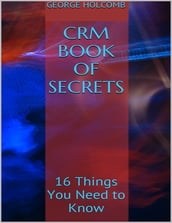 Crm Book of Secrets: 16 Things You Need to Know