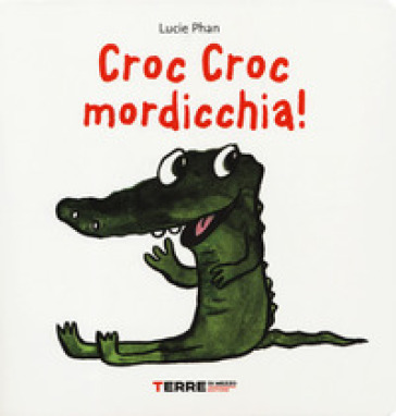 Croc croc mordicchia! Libro pop-up. Ediz. a colori - Lucie Phan | Thecosgala.com
