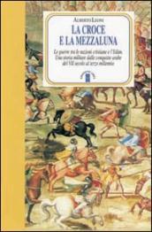 http://www.mondadoristore.it/img/Croce-Mezzaluna-guerra-Alberto-Leoni/ea978888155471/BL/BL/01/ZOM/?tit=La+Croce+e+la+Mezzaluna.+Le+guerra+tra+le+nazioni+cristiane+e+l%27Islam.+Una+storia+militare+dalle+conquiste+arabe+del+VII+secolo+al+terzo+millennio&aut=Alberto+Leoni