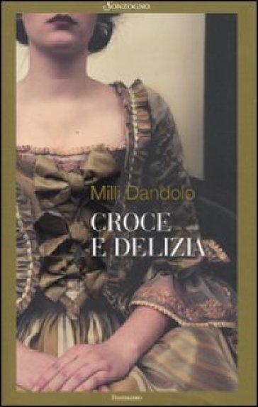 Croce e delizia - Milli Dandolo |
