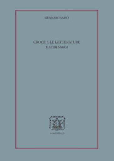 Croce e le letterature e altri saggi - Gennaro Sasso |
