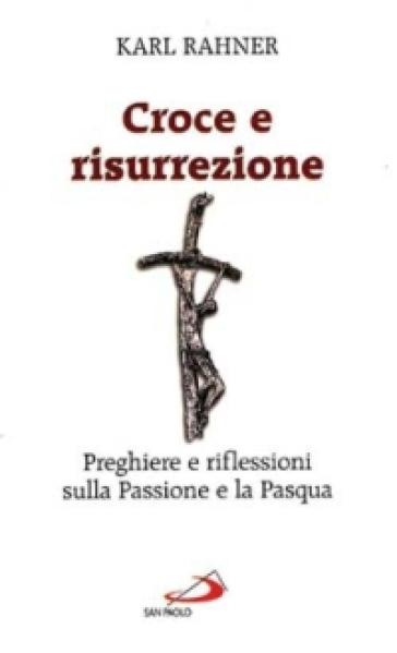 Croce e risurrezione. Preghiere e riflessioni sulla passione e la Pasqua - Karl Rahner pdf epub