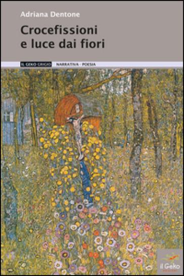 Crocefissioni e luce dai fiori - Adriana Dentone   Jonathanterrington.com