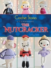 Crochet Stories: E. T. A. Hoffmann s The Nutcracker