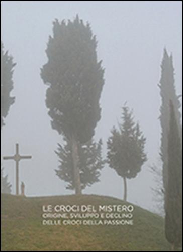 Croci del mistero. Origine, sviluppo e declino delle croci della passione - Luca Bertinotti | Kritjur.org