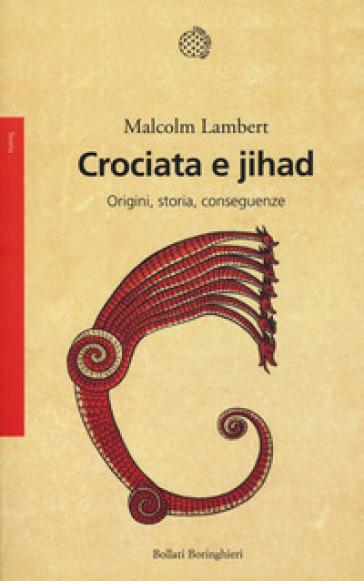 Crociata e jihad. Origini, storia, conseguenze - Malcolm Lambert pdf epub