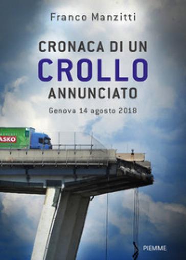 Cronaca di un crollo annunciato. Genova 14 agosto 2018 - Franco Manzitti |