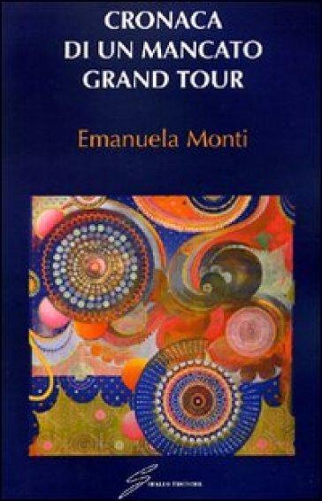 Cronaca di un mancato grand tour - Manuela Monti |