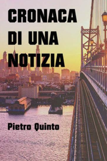 Cronaca di una notizia - Pietro Quinto  