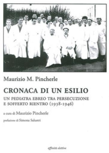 Cronaca di un esilio. Un pediatra ebreo tra persecuzione e sofferto rientro (1938-1946) - Maurizio Pincherle | Kritjur.org