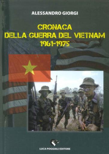 Cronaca della guerra del Vietnam 1961-1975 - Alessandro Giorgi pdf epub