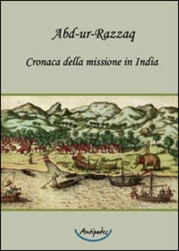 Cronaca della missione in India - Abd-ur-Razzaq |
