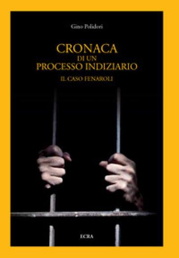 Cronaca di un processo giudiziario. Il caso Fenaroli - Gino Polidori   Kritjur.org