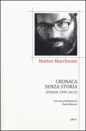 Cronaca senza storia - Matteo Marchesini |