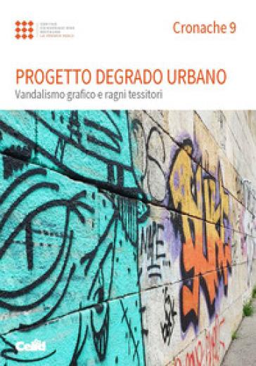 Cronache. 9: Progetto degrado urbano. Vandalismo grafico e ragni tessitori