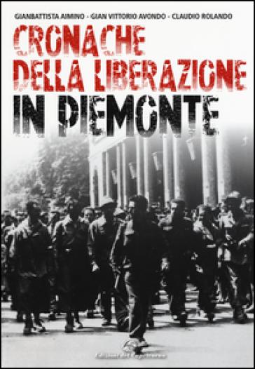 Cronache della Liberazione in Piemonte - Gianbattista Aimino  