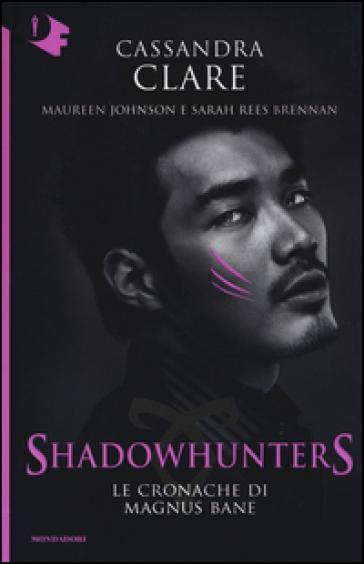 Le Cronache di Magnus Bane. Shadowhunters - Cassandra Clare |