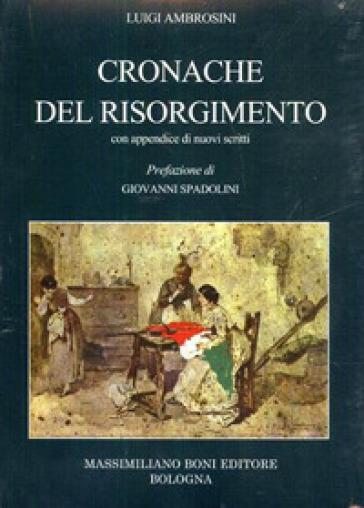 Cronache del Risorgimento. Con appendice di nuovi scritti - Luigi Ambrosini  