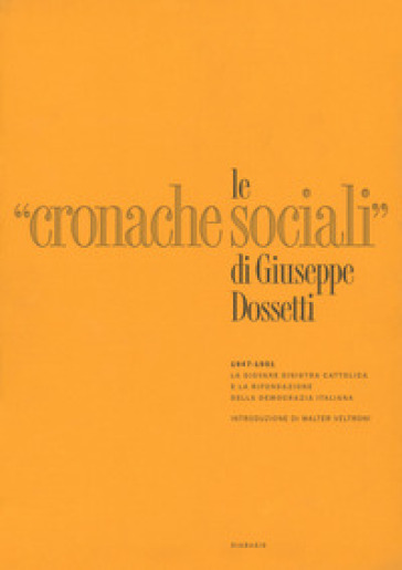 Le «Cronache Sociali» 1947-1951. Ristampa anastatica - Giuseppe Dossetti | Kritjur.org