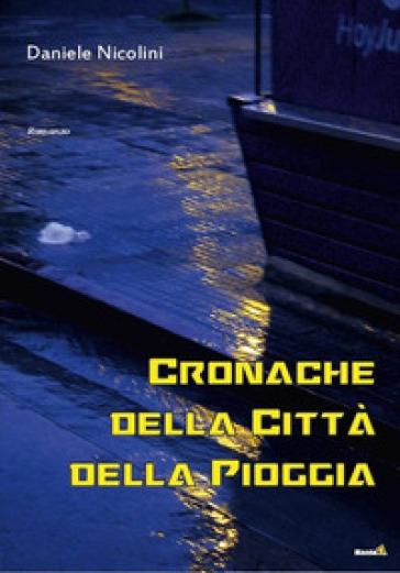 Cronache della città della pioggia - Daniele Nicolini |