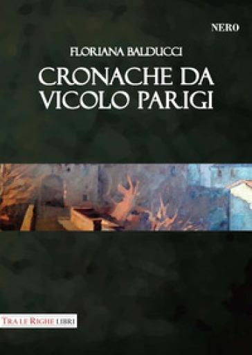Cronache da vicolo Parigi - Floriana Balducci | Jonathanterrington.com