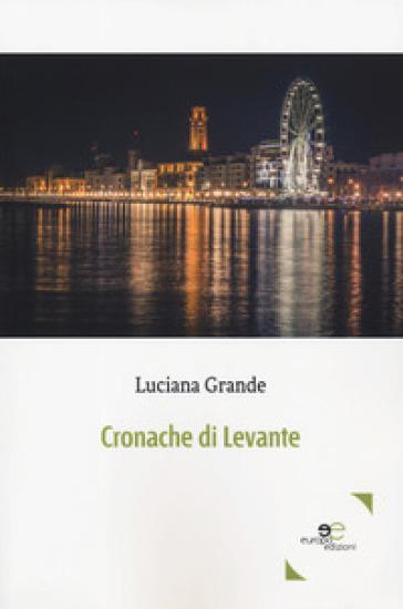 Cronache di Levante - Luciana Grande |