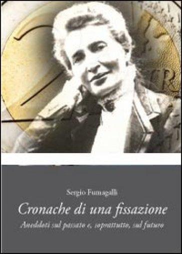 Cronache di una fissazione - Sergio Fumagalli |