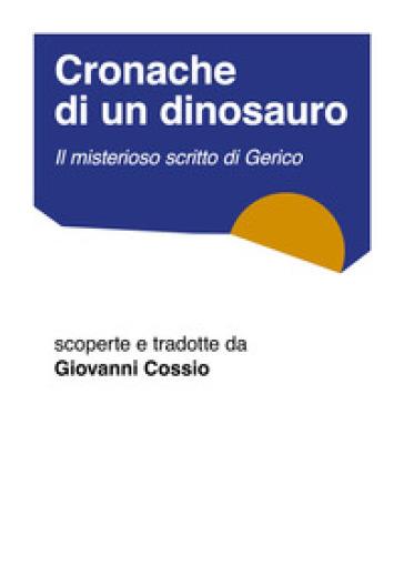 Cronache di un dinosauro. Il misterioso scritto di Gerico - Giovanni Cossio  