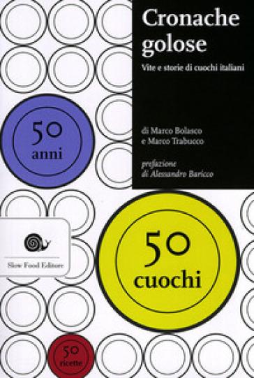 Cronache golose. Vita e storie di cuochi italiani - Marco Bolasco | Rochesterscifianimecon.com