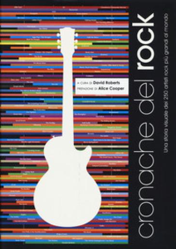 Cronache del rock. Una storia visuale dei 250 artisti rock più grandi al mondo. Ediz. illustrata - David Roberts | Jonathanterrington.com