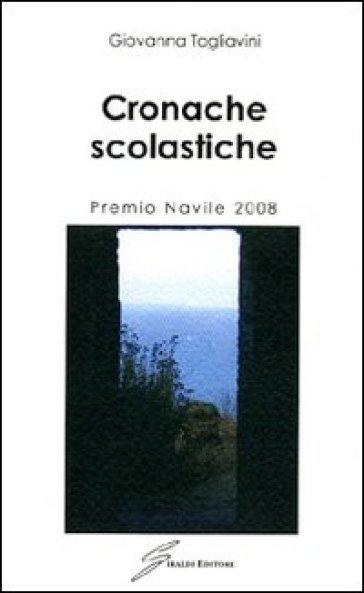 Cronache scolastiche. Premio Navile 2008 - Giovanna Tagliavini |