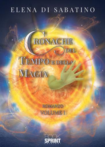 Cronache del tempo e della magia. 1. - Elena Di Sabatino pdf epub