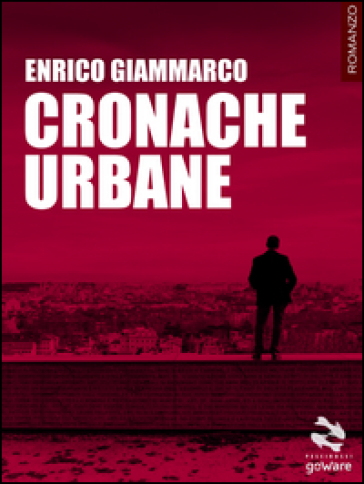 Cronache urbane - Enrico Giammarco  
