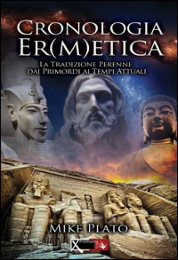 Cronologia er(m)etica. La tradizione perenne dai primordi ai tempi attuali. 1. - Mike Plato pdf epub