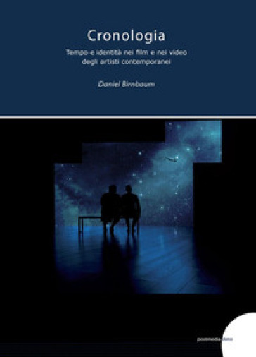 Cronologia, tempo e identità nei film e video degli artisti contemporanei - Daniel Birnbaum pdf epub