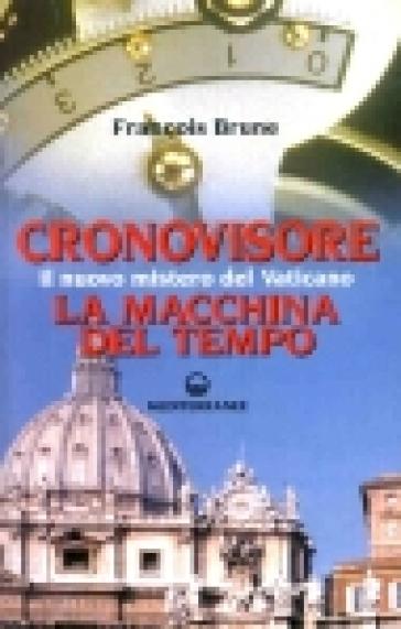 Cronovisore. Il nuovo mistero del Vaticano. La macchina del tempo - Francois Brune   Jonathanterrington.com