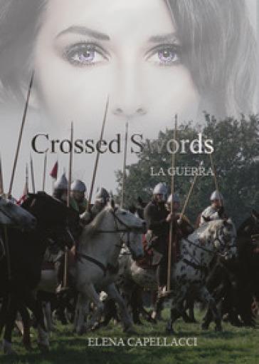 Crossed Swords. La guerra - Elena Capellacci |