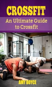 Crossfit: An Ultimate Guide to Crossfit